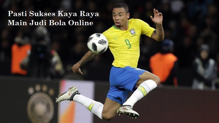 Pasti Sukses Kaya Raya Main Judi Bola Online